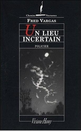 couverture d'un lieu incertain dernier roman de fred vargas avec le commissaire adamsberg